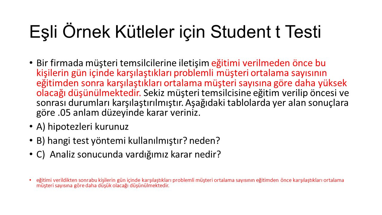 Eşli Örnek Kütleler için Student t Testi Bir firmada müşteri temsilcilerine iletişim eğitimi verilmeden önce bu kişilerin gün içinde karşılaştıkları p