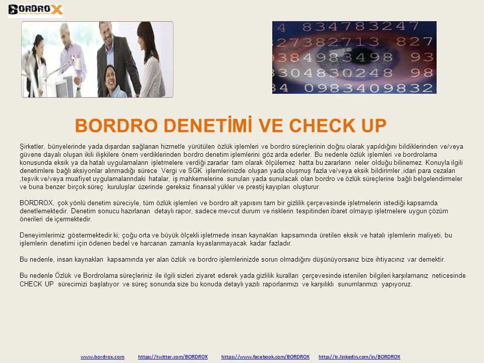BORDRO DENETİMİ VE CHECK UP www.bordrox.comwww.bordrox.com https://twitter.com/BORDROX https://www.facebook.com/BORDROX http://tr.linkedin.com/in/BORDROXhttps://twitter.com/BORDROXhttps://www.facebook.com/BORDROXhttp://tr.linkedin.com/in/BORDROX Şirketler, bünyelerinde yada dışardan sağlanan hizmetle yürütülen özlük işlemleri ve bordro süreçlerinin doğru olarak yapıldığını bildiklerinden ve/veya güvene dayalı oluşan ikili ilişkilere önem verdiklerinden bordro denetim işlemlerini göz arda ederler.