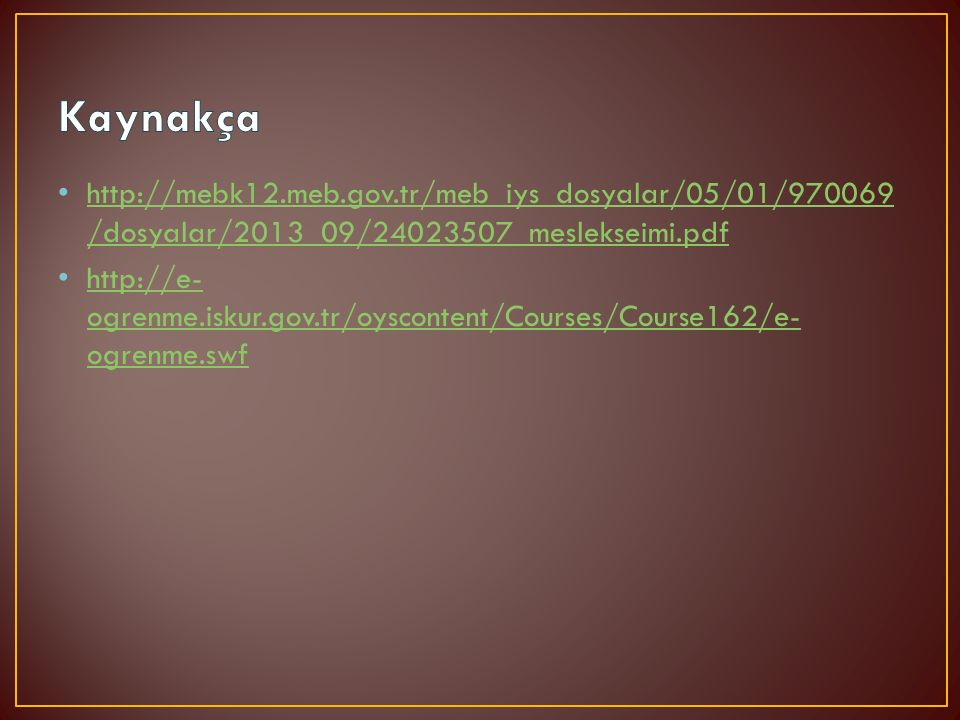 http://mebk12.meb.gov.tr/meb_iys_dosyalar/05/01/970069 /dosyalar/2013_09/24023507_meslekseimi.pdf http://mebk12.meb.gov.tr/meb_iys_dosyalar/05/01/9700