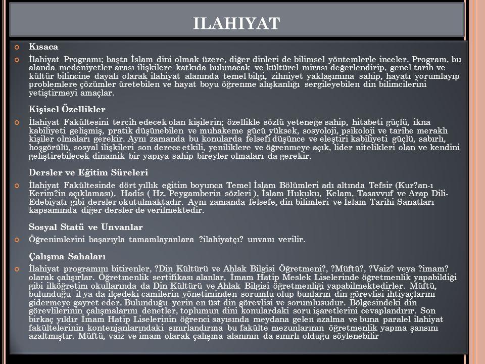 ILAHIYAT Kısaca İlahiyat Programı; başta İslam dini olmak üzere, diğer dinleri de bilimsel yöntemlerle inceler.