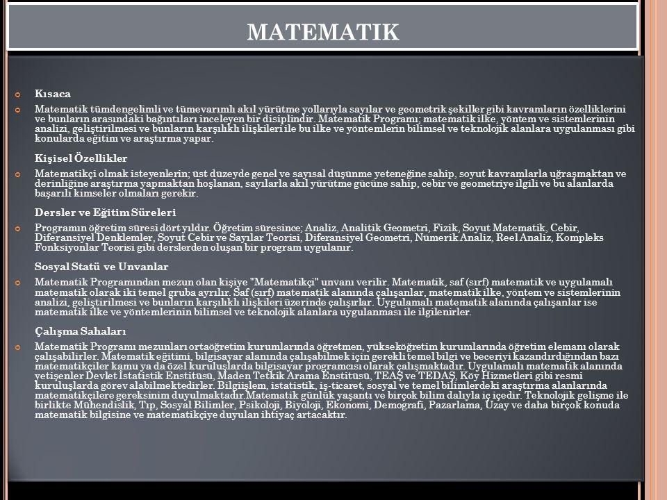 MATEMATIK Kısaca Matematik tümdengelimli ve tümevarımlı akıl yürütme yollarıyla sayılar ve geometrik şekiller gibi kavramların özelliklerini ve bunlar
