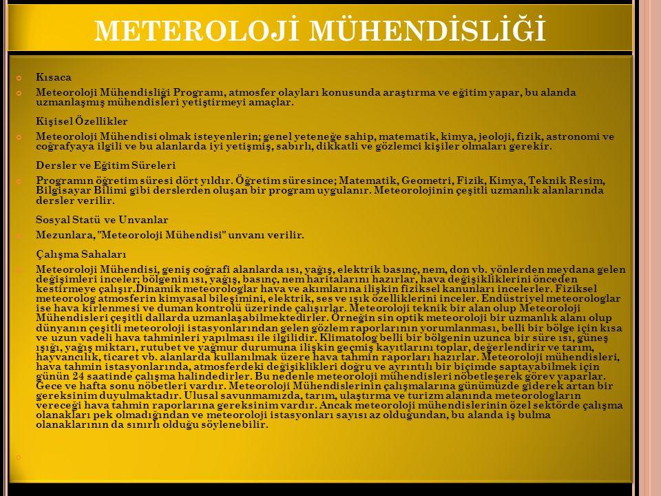 METEROLOJİ MÜHENDİSLİĞİ Kısaca Meteoroloji Mühendisliği Programı, atmosfer olayları konusunda araştırma ve eğitim yapar, bu alanda uzmanlaşmış mühendi