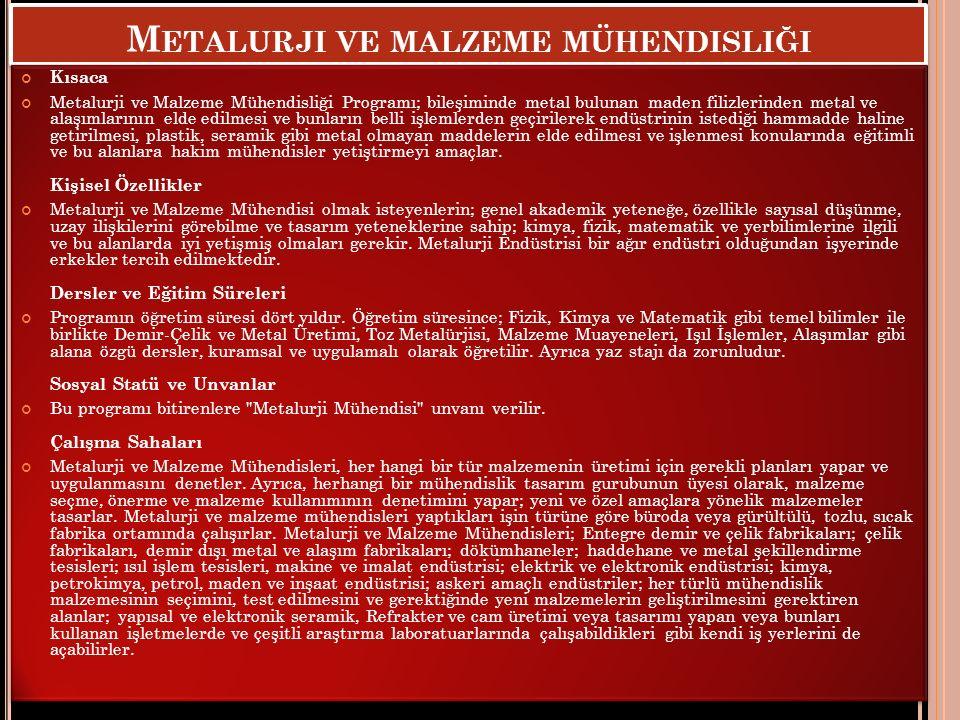 M ETALURJI VE MALZEME MÜHENDISLIĞI Kısaca Metalurji ve Malzeme Mühendisliği Programı; bileşiminde metal bulunan maden filizlerinden metal ve alaşımlar