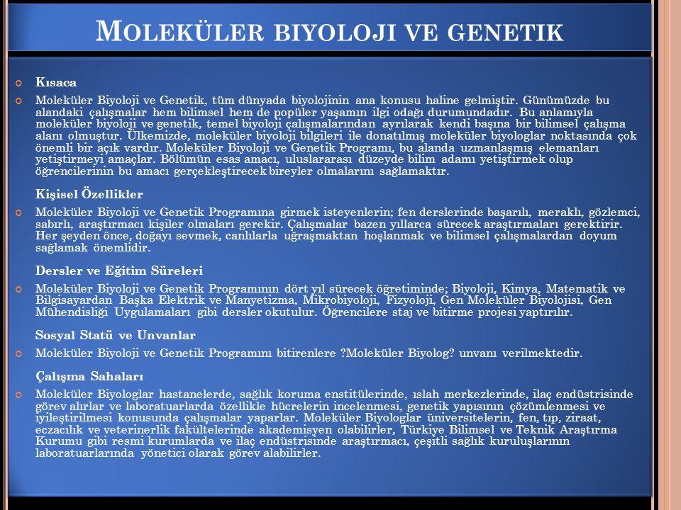 M OLEKÜLER BIYOLOJI VE GENETIK Kısaca Moleküler Biyoloji ve Genetik, tüm dünyada biyolojinin ana konusu haline gelmiştir. Günümüzde bu alandaki çalışm