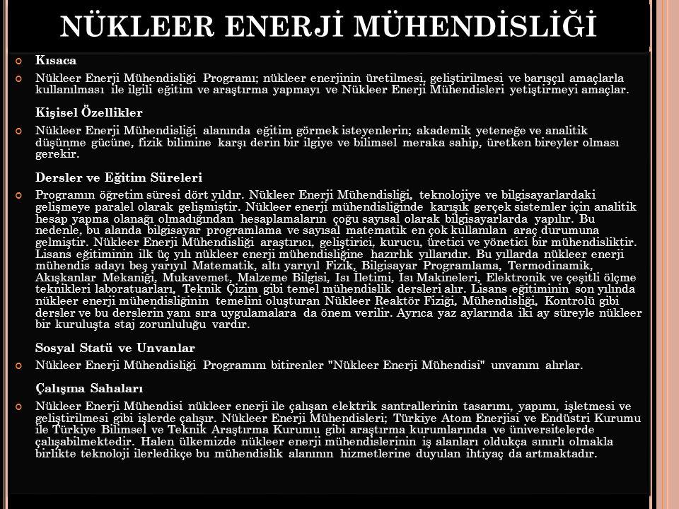 NÜKLEER ENERJİ MÜHENDİSLİĞİ Kısaca Nükleer Enerji Mühendisliği Programı; nükleer enerjinin üretilmesi, geliştirilmesi ve barışçıl amaçlarla kullanılma