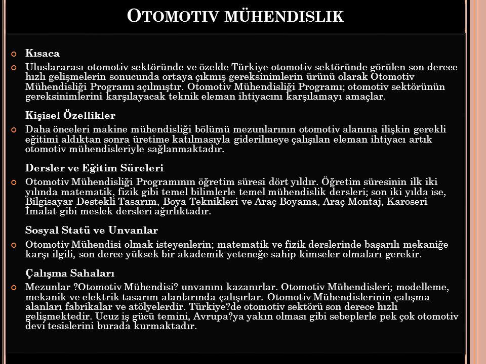 O TOMOTIV MÜHENDISLIK Kısaca Uluslararası otomotiv sektöründe ve özelde Türkiye otomotiv sektöründe görülen son derece hızlı gelişmelerin sonucunda or
