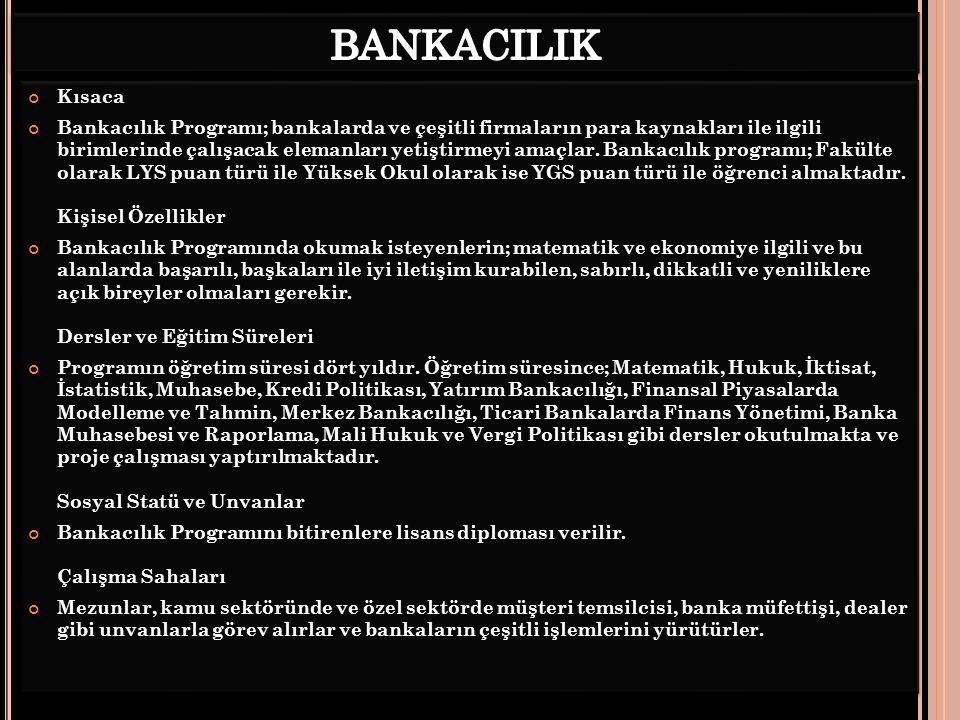 Kısaca Bankacılık Programı; bankalarda ve çeşitli firmaların para kaynakları ile ilgili birimlerinde çalışacak elemanları yetiştirmeyi amaçlar.