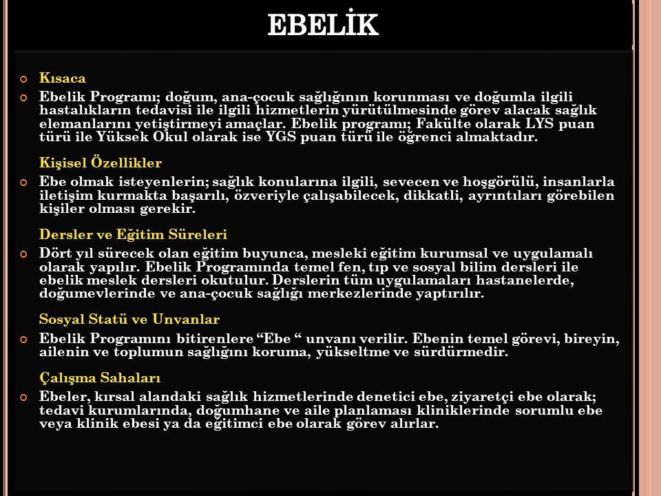 Kısaca Ebelik Programı; doğum, ana-çocuk sağlığının korunması ve doğumla ilgili hastalıkların tedavisi ile ilgili hizmetlerin yürütülmesinde görev alacak sağlık elemanlarını yetiştirmeyi amaçlar.