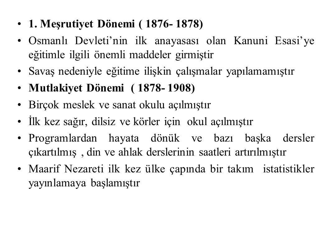 1. Meşrutiyet Dönemi ( 1876- 1878) Osmanlı Devleti'nin ilk anayasası olan Kanuni Esasi'ye eğitimle ilgili önemli maddeler girmiştir Savaş nedeniyle eğ