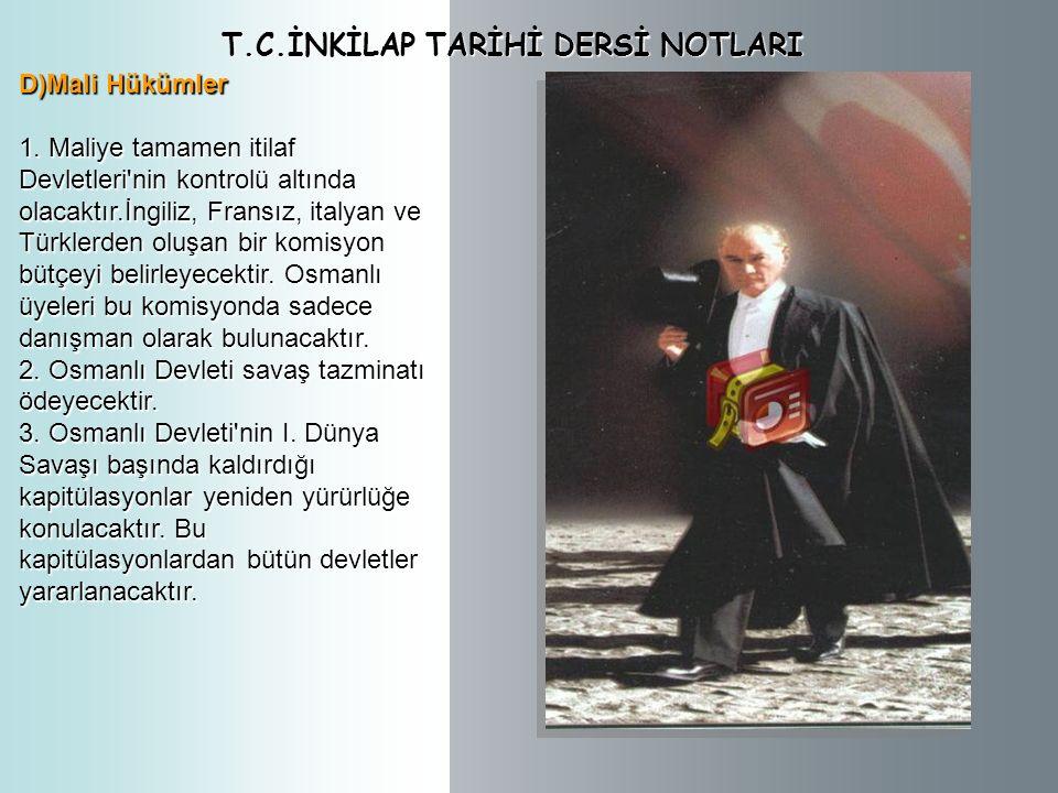 T.C.İNKİLAP TARİHİ DERSİ NOTLARI C)Askeri Hükümler 1. Osmanlı ülkesinde mecburi askerlik olmayacaktır. 2. Askeri kuvvet 50.700 kişiden oluşacak ve ord