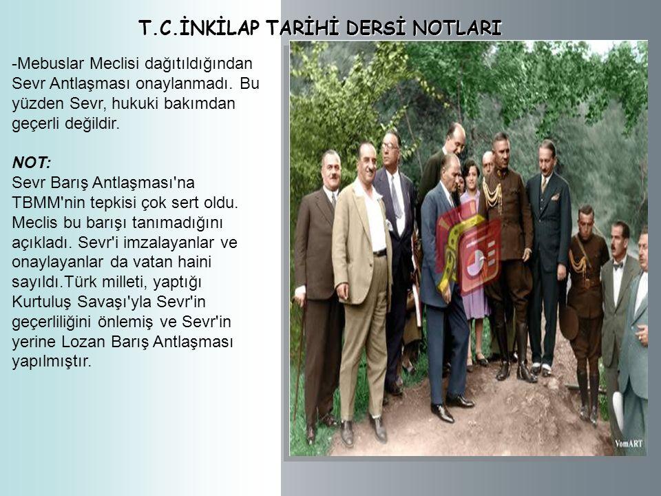 T.C.İNKİLAP TARİHİ DERSİ NOTLARI Sevr Antlaşması'nın Önemi - Bu antlaşma ile Osmanlı Devleti yok sayılmış ve yağmalanmıştır. - Osmanlı Devleti bu antl