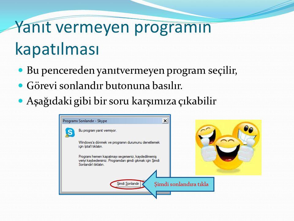 Bu pencereden yanıtvermeyen program seçilir, Görevi sonlandır butonuna basılır. Aşağıdaki gibi bir soru karşımıza çıkabilir Şimdi sonlandıra tıkla