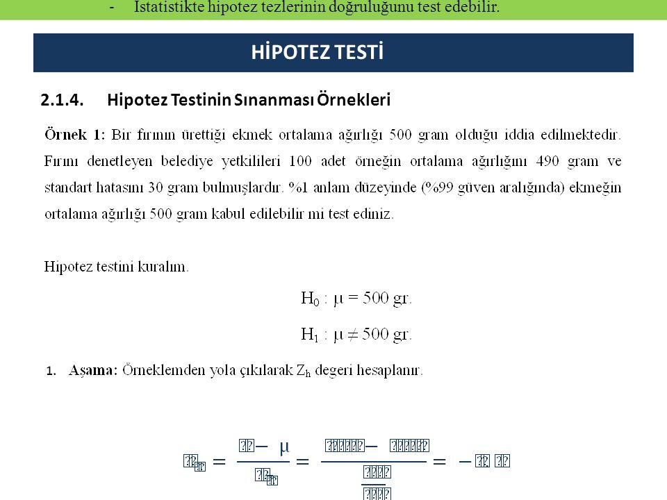 2.1.4.Hipotez Testinin Sınanması Örnekleri HİPOTEZ TESTİ - İstatistikte hipotez tezlerinin doğruluğunu test edebilir.