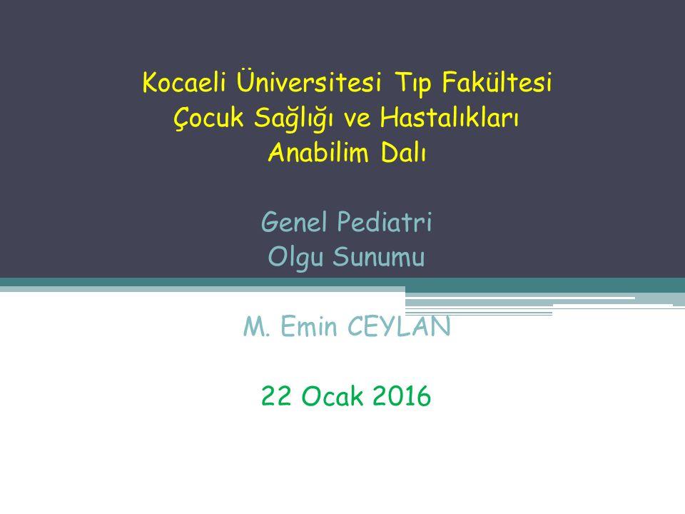 Kocaeli Üniversitesi Tıp Fakültesi Çocuk Sağlığı ve Hastalıkları Anabilim Dalı Genel Pediatri Olgu Sunumu M.