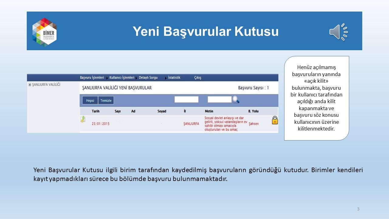 Yeni Başvurular Kutusu Yeni Başvurular Kutusu ilgili birim tarafından kaydedilmiş başvuruların göründüğü kutudur.
