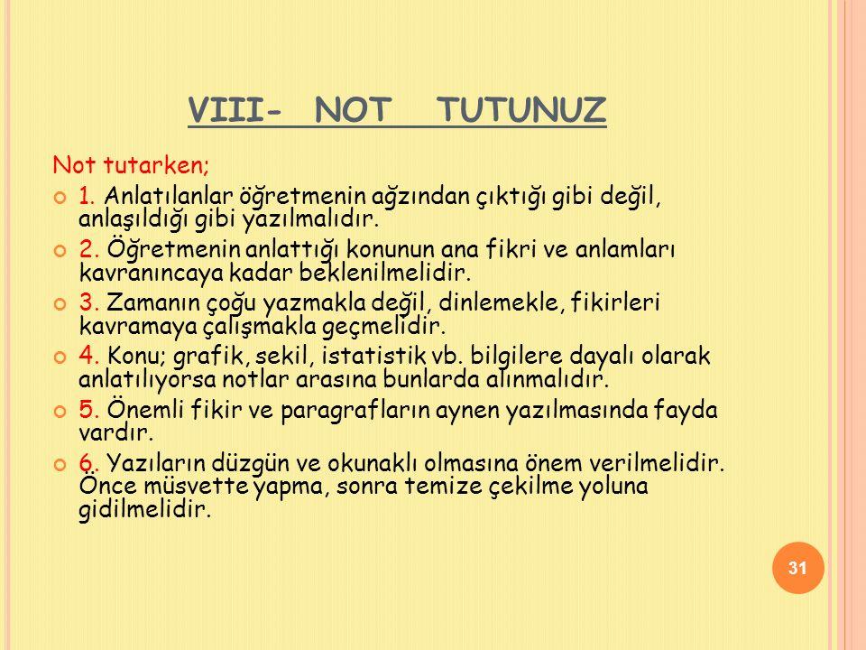VIII- NOT TUTUNUZ Not tutarken; 1.