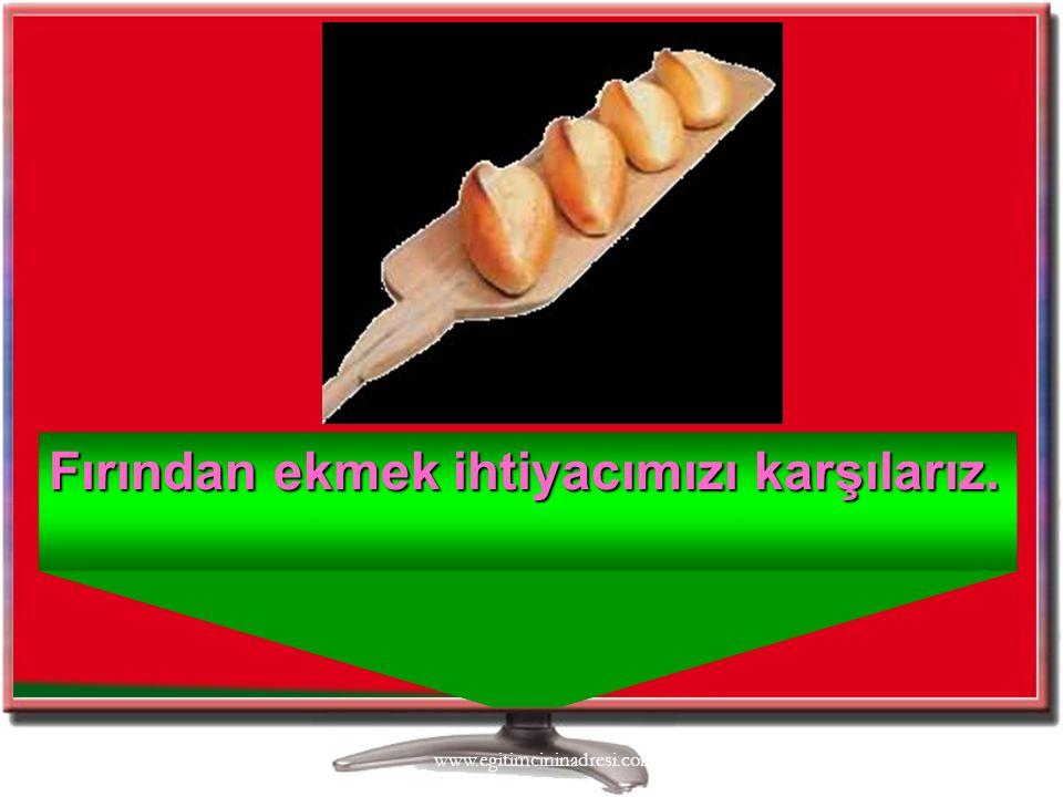 3/4/20168 Fırından ekmek ihtiyacımızı karşılarız. www.egitimcininadresi.com