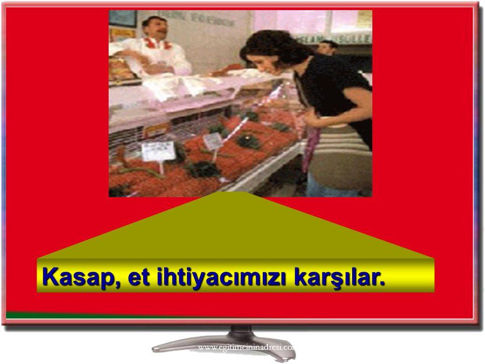 3/4/20169 Kasap, et ihtiyacımızı karşılar. www.egitimcininadresi.com