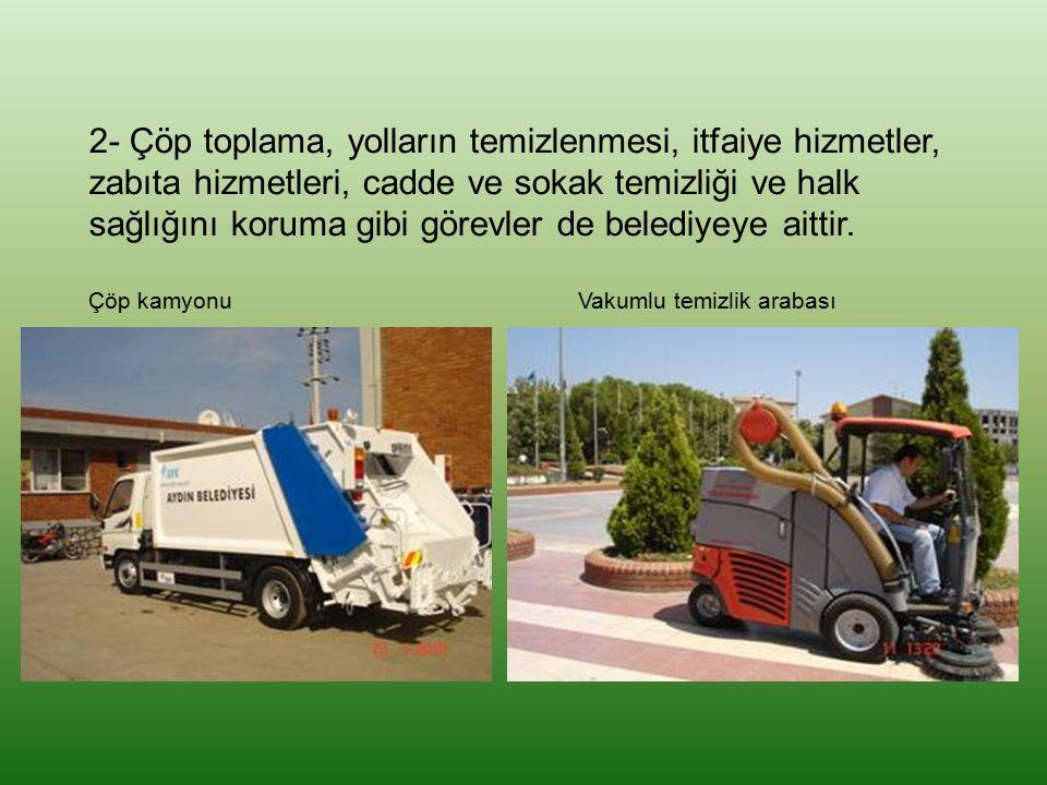 2- Çöp toplama, yolların temizlenmesi, itfaiye hizmetler, zabıta hizmetleri, cadde ve sokak temizliği ve halk sağlığını koruma gibi görevler de beledi