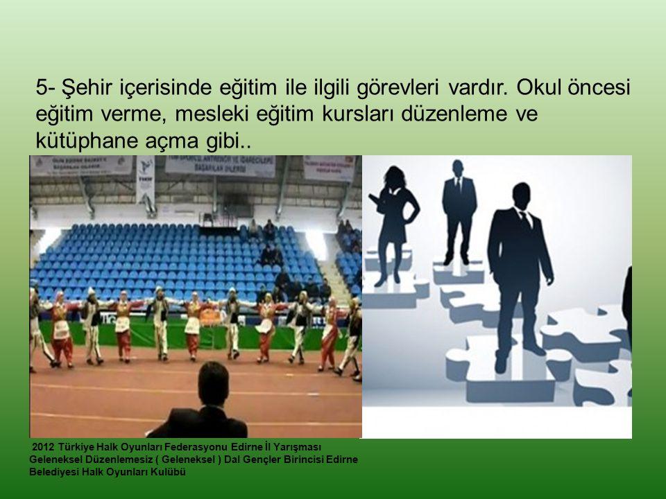 5- Şehir içerisinde eğitim ile ilgili görevleri vardır. Okul öncesi eğitim verme, mesleki eğitim kursları düzenleme ve kütüphane açma gibi.. 2012 Türk