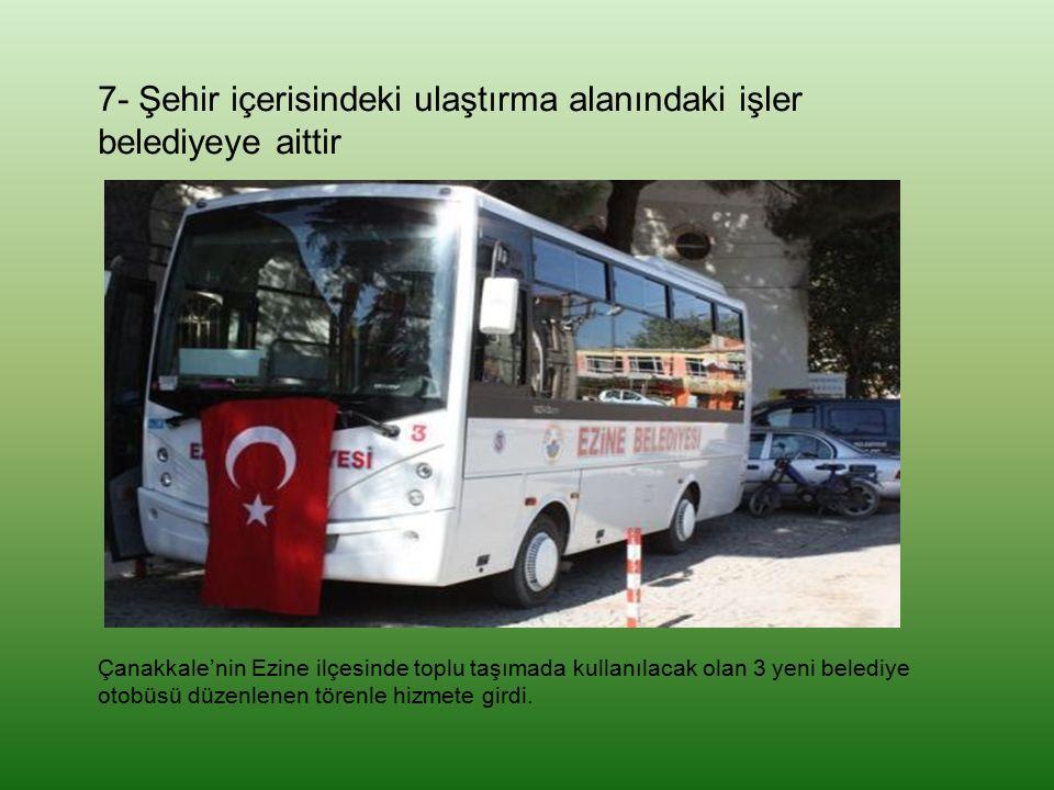 7- Şehir içerisindeki ulaştırma alanındaki işler belediyeye aittir Çanakkale'nin Ezine ilçesinde toplu taşımada kullanılacak olan 3 yeni belediye otob