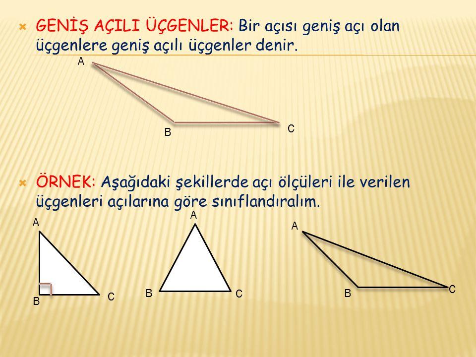  GENİŞ AÇILI ÜÇGENLER: Bir açısı geniş açı olan üçgenlere geniş açılı üçgenler denir.