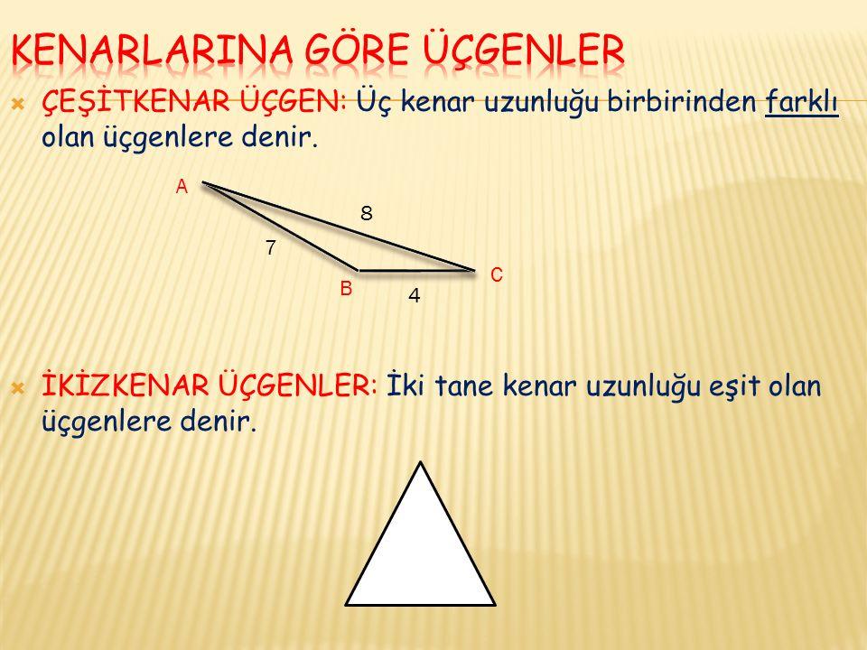  ÇEŞİTKENAR ÜÇGEN: Üç kenar uzunluğu birbirinden farklı olan üçgenlere denir.