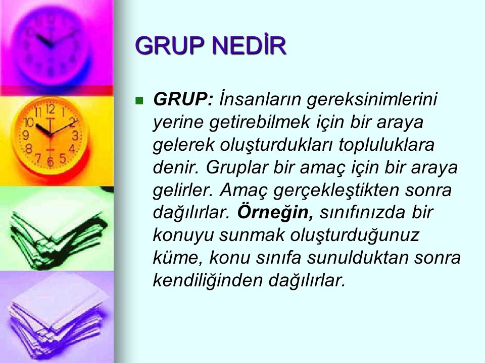 GRUP NEDİR GRUP: İnsanların gereksinimlerini yerine getirebilmek için bir araya gelerek oluşturdukları topluluklara denir.