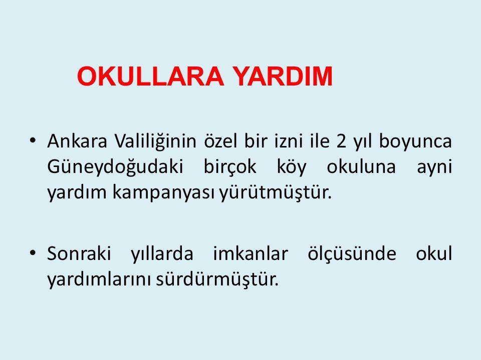 OKULLARA YARDIM Ankara Valiliğinin özel bir izni ile 2 yıl boyunca Güneydoğudaki birçok köy okuluna ayni yardım kampanyası yürütmüştür. Sonraki yıllar
