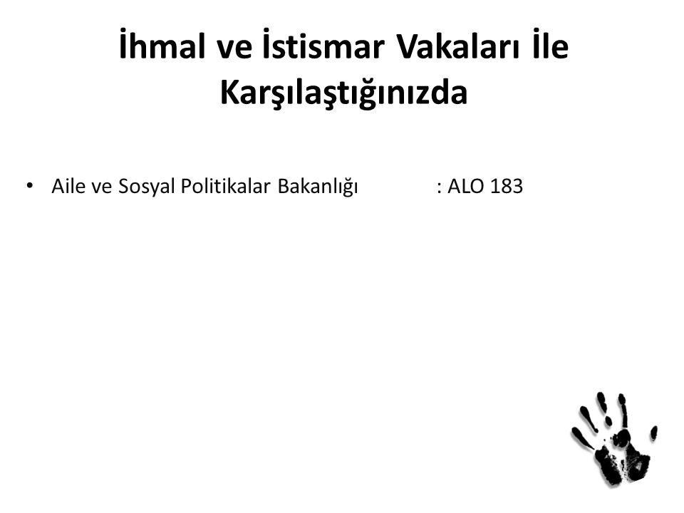 İhmal ve İstismar Vakaları İle Karşılaştığınızda Aile ve Sosyal Politikalar Bakanlığı : ALO 183