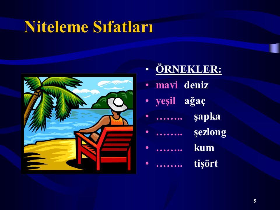 5 Niteleme Sıfatları ÖRNEKLER: mavi deniz yeşil ağaç …….. şapka …….. şezlong …….. kum …….. tişört