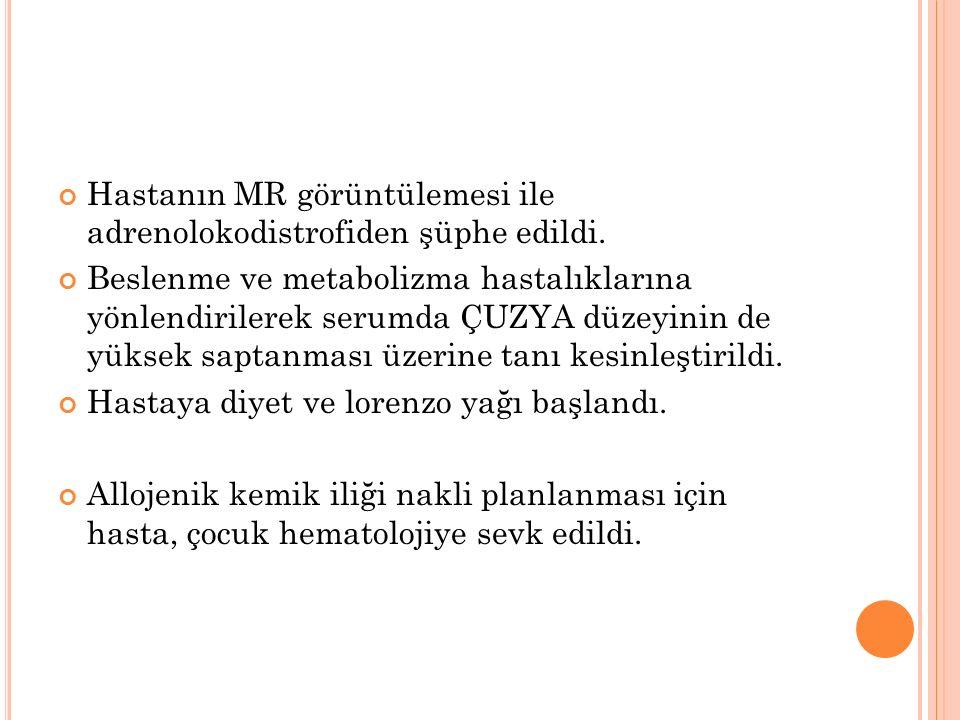 Hastanın MR görüntülemesi ile adrenolokodistrofiden şüphe edildi.