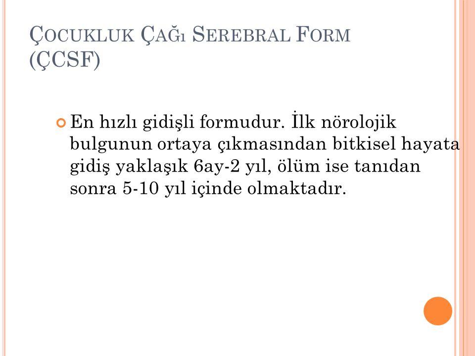 Ç OCUKLUK Ç AĞı S EREBRAL F ORM (ÇCSF) En hızlı gidişli formudur.