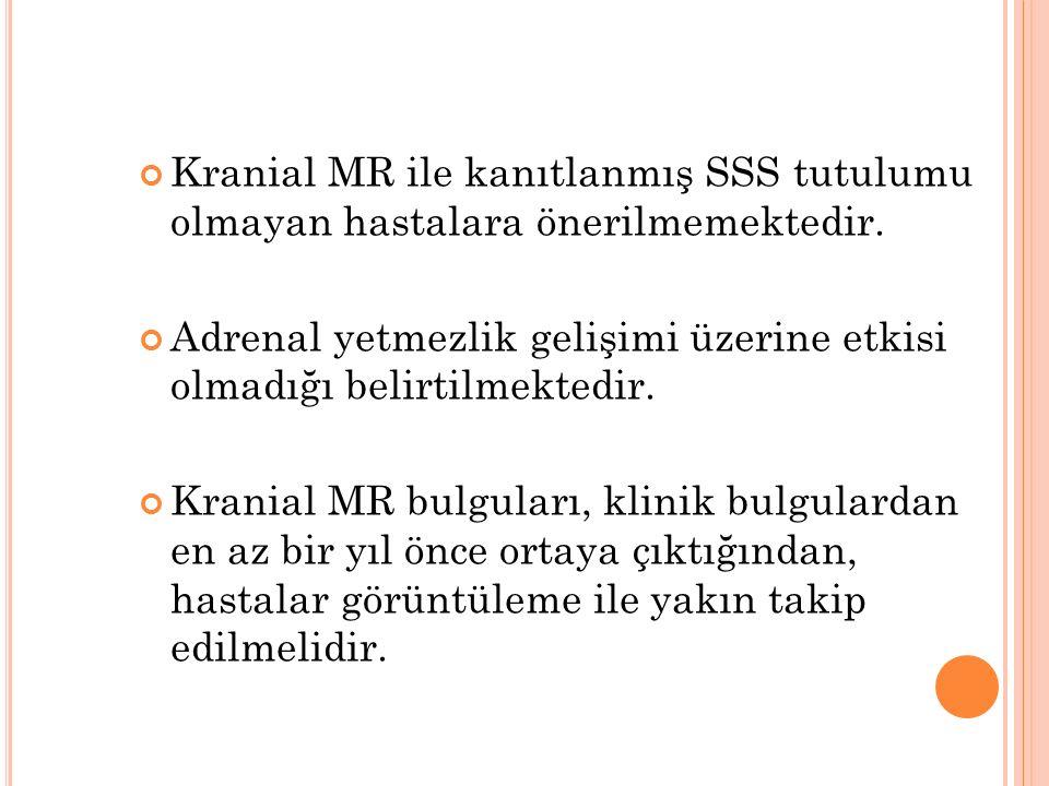 Kranial MR ile kanıtlanmış SSS tutulumu olmayan hastalara önerilmemektedir.