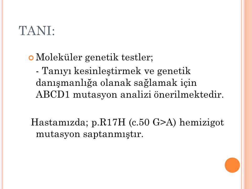 TANI: Moleküler genetik testler; - Tanıyı kesinleştirmek ve genetik danışmanlığa olanak sağlamak için ABCD1 mutasyon analizi önerilmektedir.