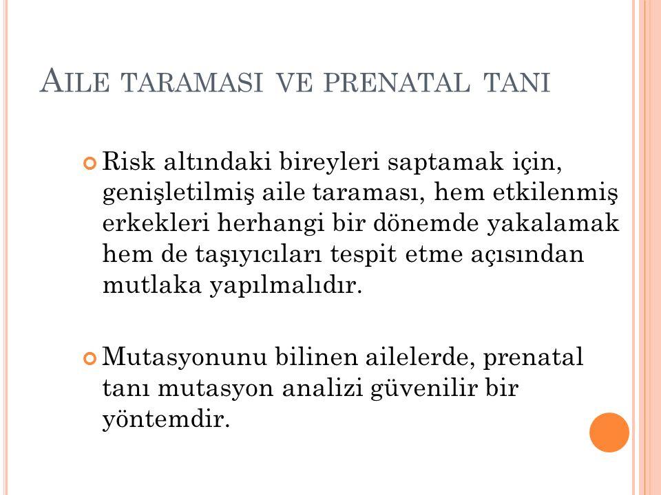 A ILE TARAMASI VE PRENATAL TANI Risk altındaki bireyleri saptamak için, genişletilmiş aile taraması, hem etkilenmiş erkekleri herhangi bir dönemde yakalamak hem de taşıyıcıları tespit etme açısından mutlaka yapılmalıdır.