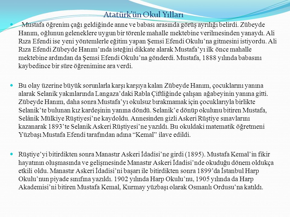 Atatürk'ün Okul Yılları Mustafa öğrenim çağı geldiğinde anne ve babası arasında görüş ayrılığı belirdi.