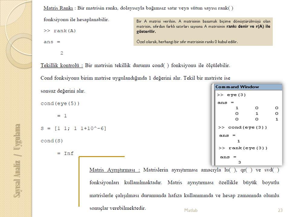 23Matlab Sayısal Analiz / Uygulama Bir A matrisi verilsin. A matrisinin basamak biçime dönüştürülmüşü olan matrisin, sıfırdan farklı satırları sayısın