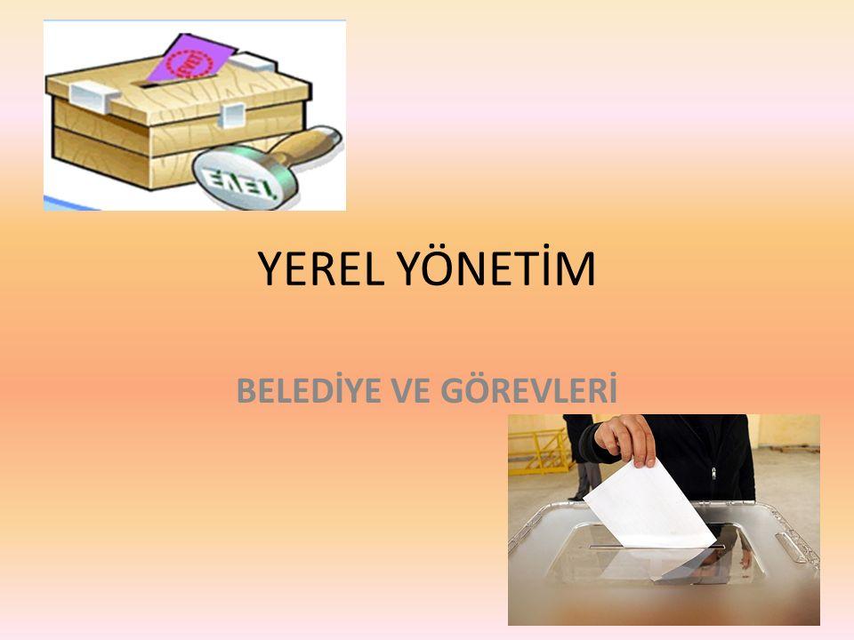 YEREL YÖNETİM BELEDİYE VE GÖREVLERİ