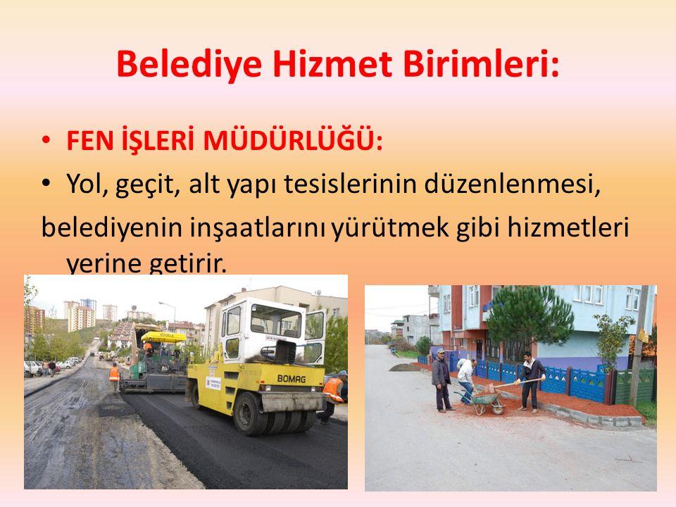 Belediye Hizmet Birimleri: FEN İŞLERİ MÜDÜRLÜĞÜ: Yol, geçit, alt yapı tesislerinin düzenlenmesi, belediyenin inşaatlarını yürütmek gibi hizmetleri yer