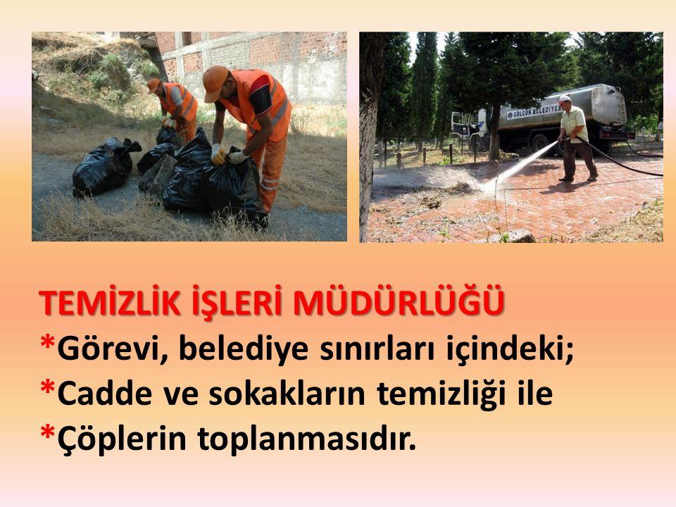 TEMİZLİK İŞLERİ MÜDÜRLÜĞÜ *Görevi, belediye sınırları içindeki; *Cadde ve sokakların temizliği ile *Çöplerin toplanmasıdır.