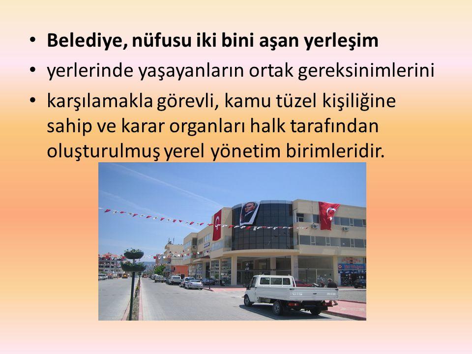 Belediye, nüfusu iki bini aşan yerleşim yerlerinde yaşayanların ortak gereksinimlerini karşılamakla görevli, kamu tüzel kişiliğine sahip ve karar orga