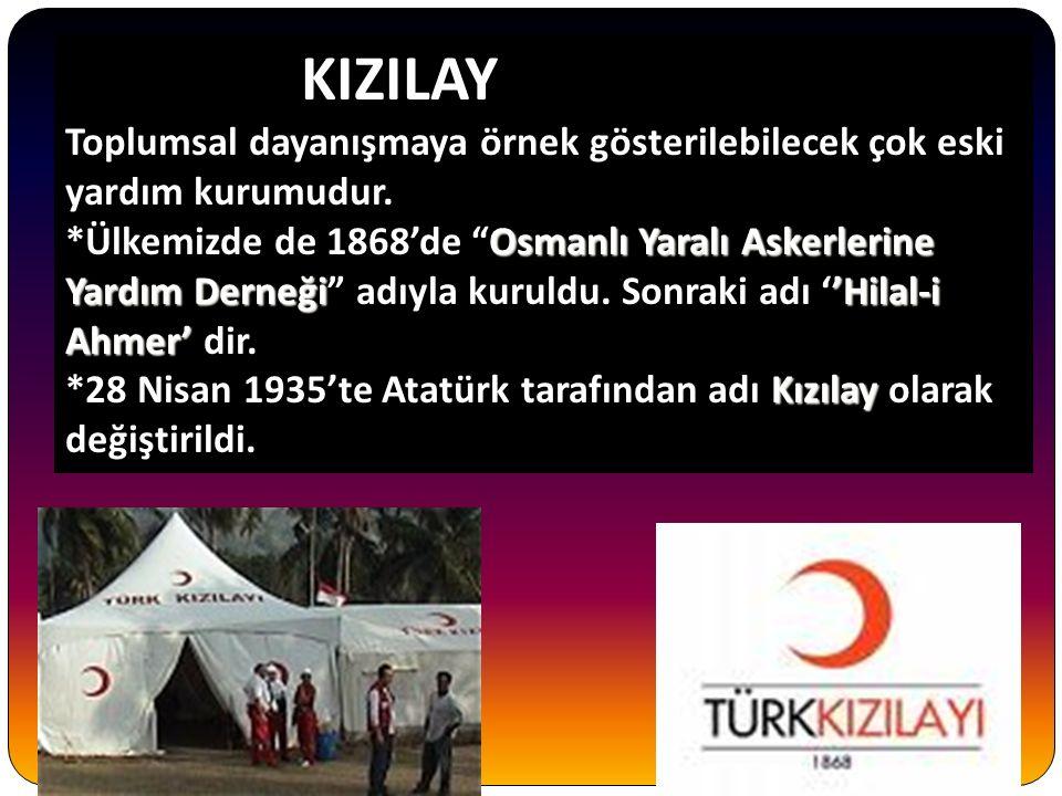 KIZILAY Toplumsal dayanışmaya örnek gösterilebilecek çok eski yardım kurumudur. Osmanlı Yaralı Askerlerine Yardım Derneği'Hilal-i Ahmer' *Ülkemizde de