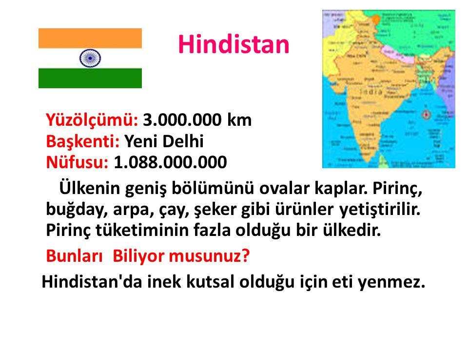 Hindistan Yüzölçümü: 3.000.000 km Başkenti: Yeni Delhi Nüfusu: 1.088.000.000 Ülkenin geniş bölümünü ovalar kaplar. Pirinç, buğday, arpa, çay, şeker gi