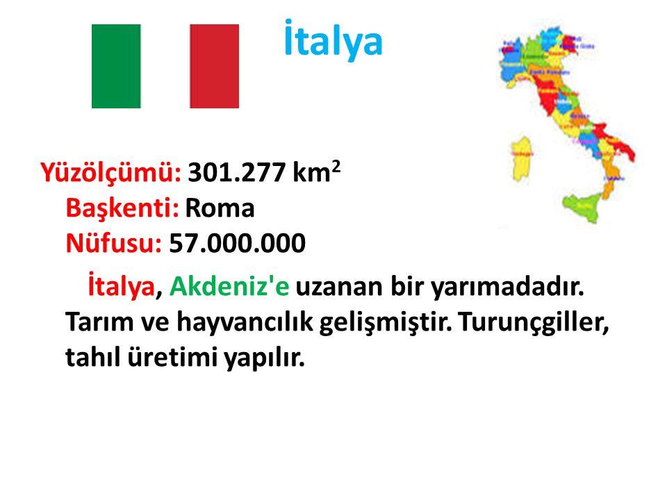 İtalya Yüzölçümü: 301.277 km 2 Başkenti: Roma Nüfusu: 57.000.000 İtalya, Akdeniz'e uzanan bir yarımadadır. Tarım ve hayvancılık gelişmiştir. Turunçgil