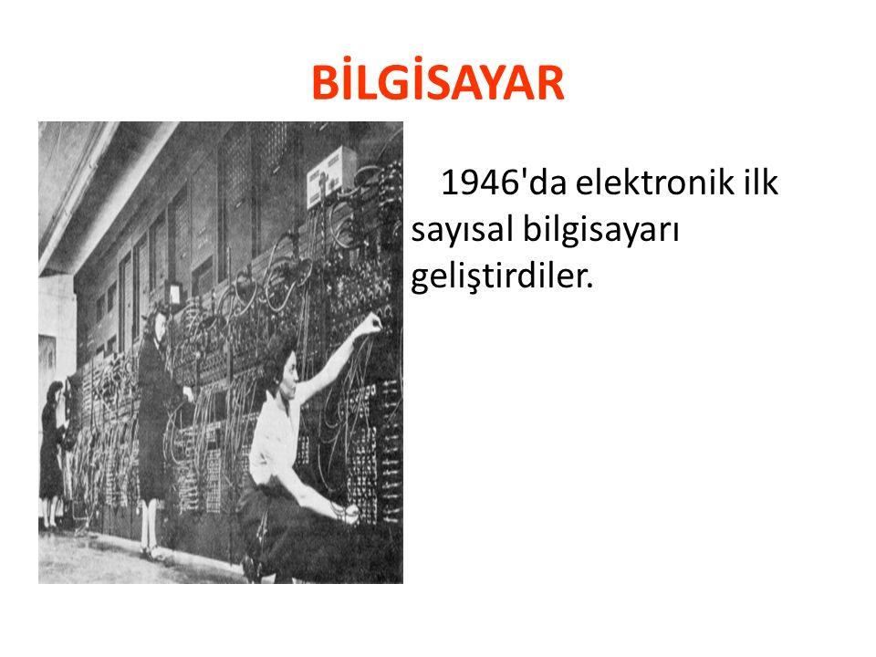 BİLGİSAYAR 1946'da elektronik ilk sayısal bilgisayarı geliştirdiler.