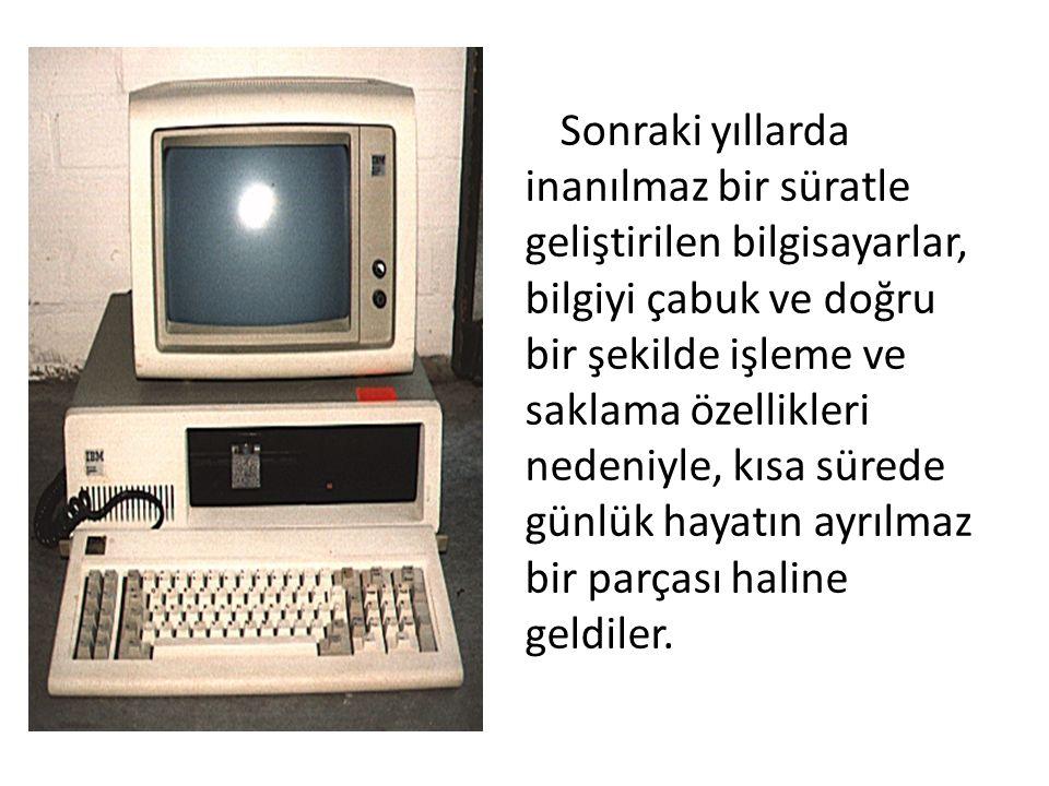 Sonraki yıllarda inanılmaz bir süratle geliştirilen bilgisayarlar, bilgiyi çabuk ve doğru bir şekilde işleme ve saklama özellikleri nedeniyle, kısa sü