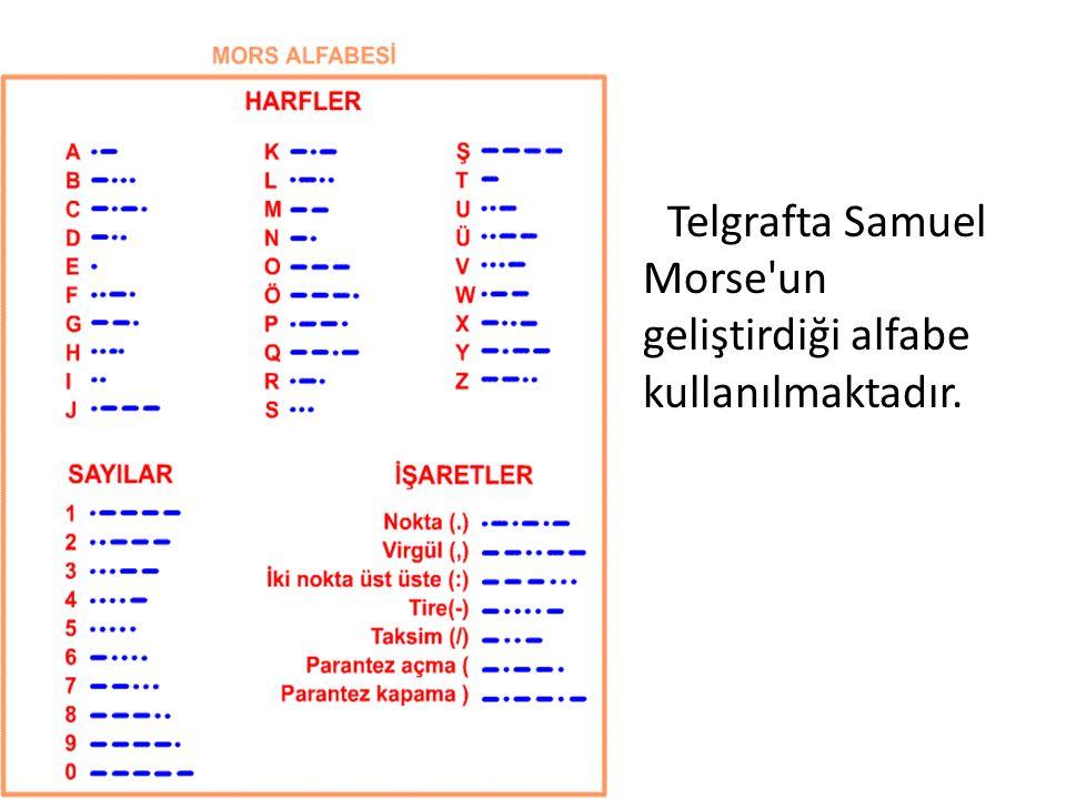 Telgrafta Samuel Morse'un geliştirdiği alfabe kullanılmaktadır.