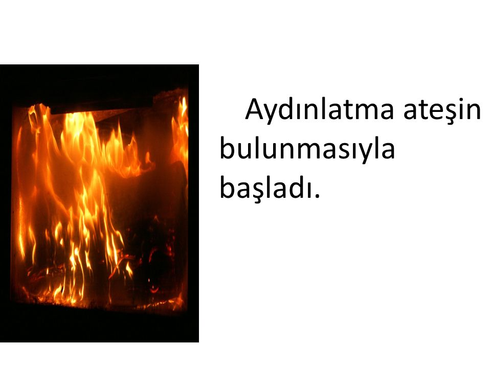 Aydınlatma ateşin bulunmasıyla başladı.