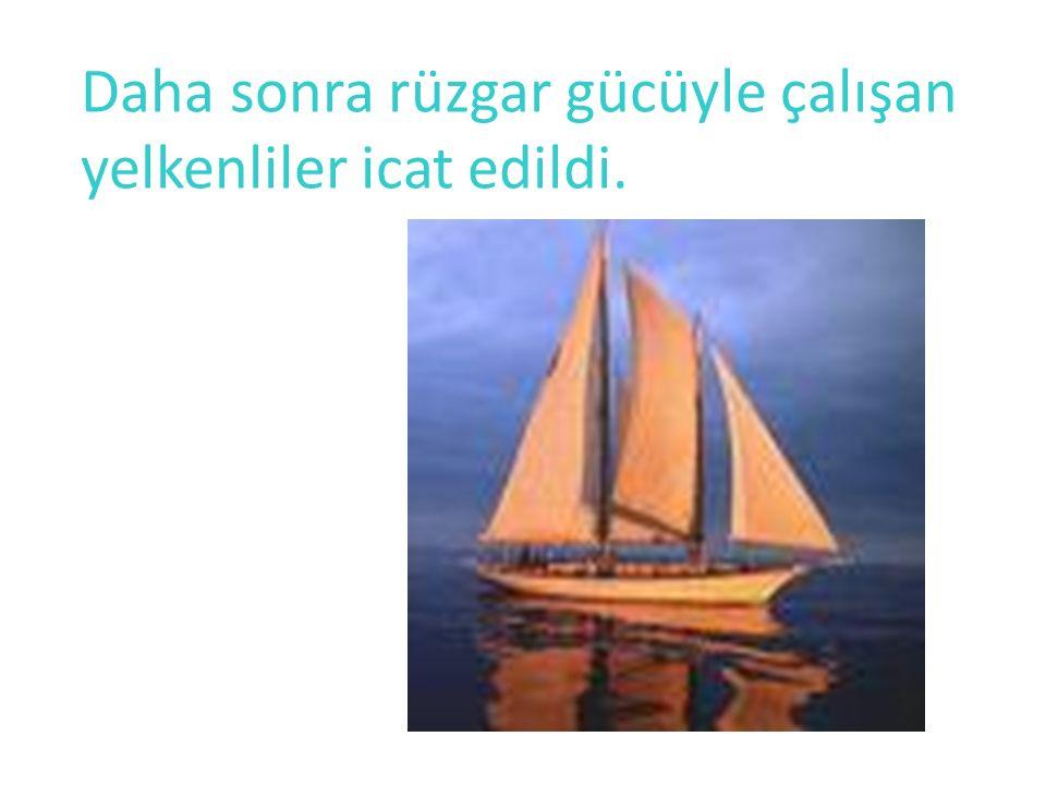Daha sonra rüzgar gücüyle çalışan yelkenliler icat edildi.